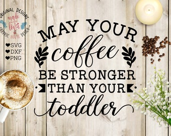 Momlife svg, mom svg, mom quotes, parents svg, dad svg, toddler quotes, coffee svg, may your coffee be stronger than your toddler, svg file