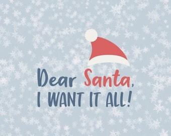 Dear Santa, I want it all! Svg Santa svg svg Santa christmas svg svg christmas svg christmas svg file design silhouette cricut svg svg files