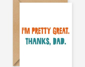 I'm pretty great thanks Dad, funny greeting card, blank inside, recycled