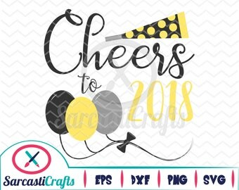 Cheers to 2018 - New Years Graphic - Digital download - svg - eps - png - dxf - Cricut - Cameo - Files for cutting machines