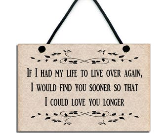 Wooden 'If I Had My Life To Live Over Again, I Would Find You Sooner' Quote 140