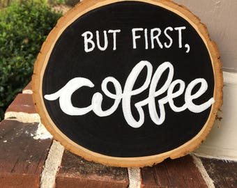 But First, Coffee Wood Round