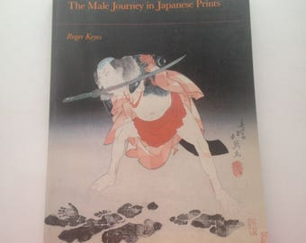 The Male Journey in Japanese Prints, Roger Keyes, Univ. California Press 1989 Paperback