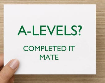 A-Levels? Completed It Mate. A Level Exam card, well done A Level card, congratulations exam card for A Level taker 2017
