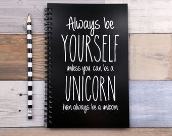 Writing journal, spiral notebook, bullet journal, black white, sketchbook, blank lined grid - Always be yourself unless you can be a unicorn