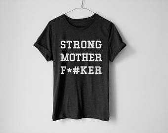 Strong Mother F**ker Shirt - Workout Shirt - Fitness Shirt - Gym T-shirt - Bodybuilder Shirt - Cross Fit Shirt - Fitness - Yoga Shirt