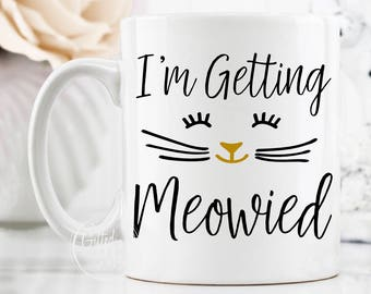 I'm Getting Meowied Mug, Meowied Mug, I'm Getting Married Mug, Cat Engagement Mug, Engaged Mug, Engagement Gift, Cat Lover, Cat Mug