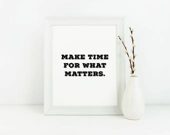 Make Time for What Matters 8x10 Printable, Intentional Living Digital Download