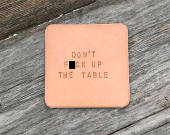 Don't F*ck Up The Table Hand Stamped Leather Coaster Mature