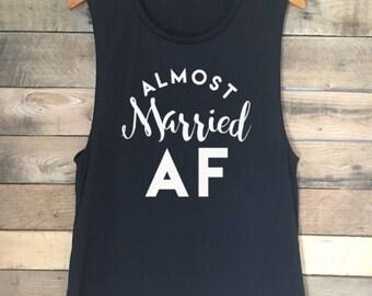 Almost Married AF Tank, Engaged AF Shirt, Engaged AF, Funny Tshirt, Just Married Shirts, Funny Tank Top, Funny Shirt, Engaged Shirt
