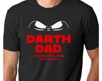 Darth Dad- Just Like a Regular Dad Only Cooler Tee