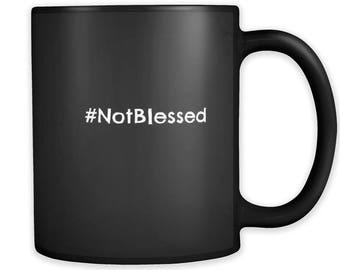 NotBlessed; Funny Mug / Trending Mugs / Sarcastic Mug / Couples Mug / Coffee Mug / Tea Mug / Humor Mug / Mugs With Sayings / Mug For Women