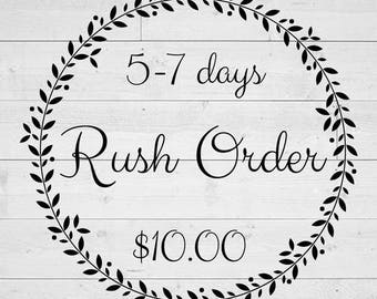 Please Rush My Order to be Complete in 5-7 days