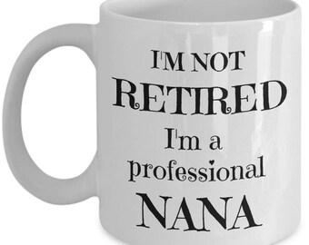 Retired Nana Mug - Retirement Gifts for Nana - Professional Nana - Best Gift for Retired Coworker, Mom, Friend from Grandkids, Son, Daughter