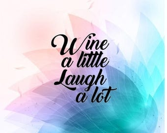 Wine a little laugh a lot svg cut file funny quote inspirational ladies fancy svg cut file sayings womens shirt vector file