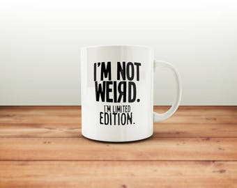 I'm Not Weird I'm Limited Edition Mug / Funny Mug / Coffee Mug / Funny Coffee Mugs / Gift for Him or Her / Office Mug / Funny Gift Mug
