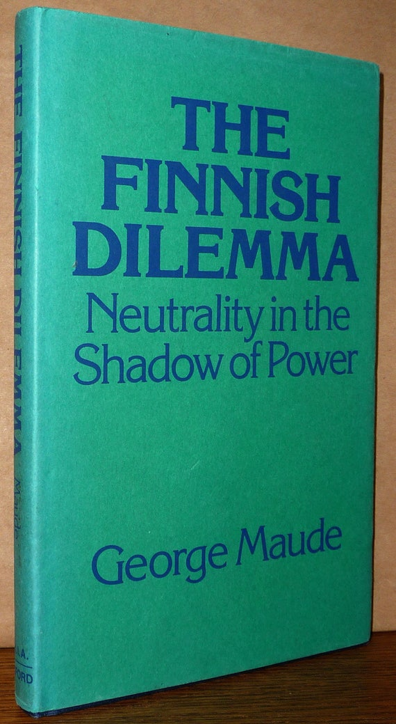 The Finnish Dilemma: Neutrality in the Shadow of Power George Maude 1976 1st Edition Oxford Hardcover HC w/ Dust Jacket DJ