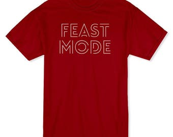 Feast Mode Thanksgiving Quote Men's T-shirt