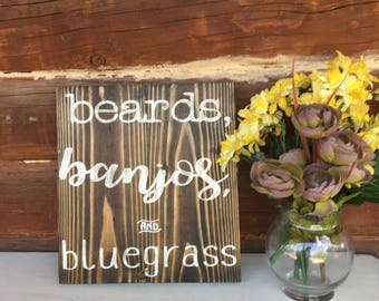 BLUEGRASS HOME DECOR/Beards, Banjos, Bluegrass//Rustic Wood Decor//Music Decor/Wood Sign/Distressed Sign/Country Home Decor//Log Cabin Decor