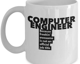 Computer Engineer because freakin' awesome is not an official job title - Unique Gift Coffee Mug