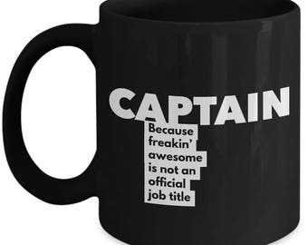 Captain because freakin' awesome is not an official job title - Unique Gift Black Coffee Mug