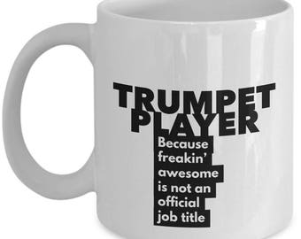 Trumpet Player because freakin' awesome is not an official job title - Unique Gift Coffee Mug
