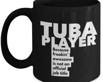 Tuba Player because freakin' awesome is not an official job title - Unique Gift Black Coffee Mug