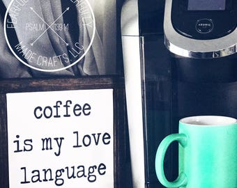 Coffee Is My Love Language / Coffee Bar / Coffee Sign / Funny Coffee Sign / Coffee Bar Sign / Coffee Wall Art / Wood Coffee Sign