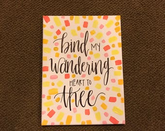 Bind my wandering heart to thee canvas, Hymn quote on canvas, come thou fount