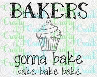 Bakers Gonna Bake Bake Bake - Kitchen Food/Cooking Pun Decor/Decal - SVG/DXF/PNG Digital Download for Silhouette Studio/Cricut Design Space