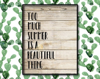 Too Much Summer Is A Beautiful Thing - Printables -  Wall Art Print - Summer Time Print- Nature Print - Summer Prints - Summer Wall Art