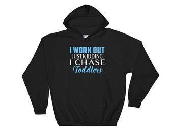I Workout - Just Kidding I Chase Toddlers Hooded Hoodie Sweatshirt