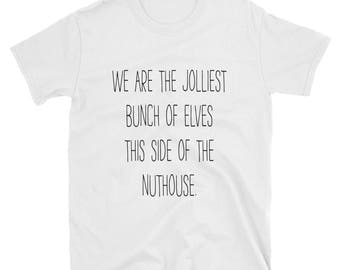 Jolliest Bunch Of Elves This Side Of The Nuthouse | Holiday and Christmas Tee Shirt