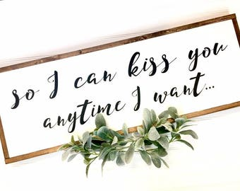 So I can kiss you anytime I want Wood Sign, Farmhouse Sign, Sweet Home Alabama, Love Sign, Farmhouse love, Rustic Decor, Home Decor, Bedroom