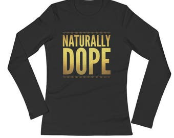 "Naturally Dope"" Ladies' Long Sleeve T-Shirt"