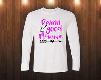 Damn good Momma Shirt