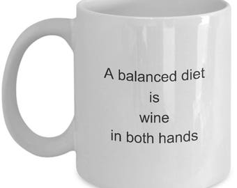 Wine Lover Coffee Mug A Balanced Diet is Wine in Both Hands