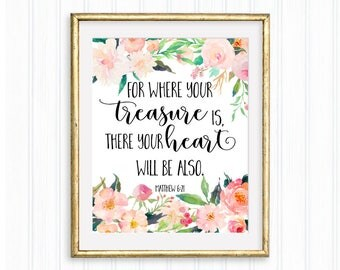 For where your treasure is, there you heart will be also, Matthew 6:21, Printable quote, Bible verse, Scripture, Home décor, Floral wall art