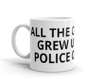 All the Cool Kids Grew Up To Be Police Officers Cop Law Enforcement LEO Career Graduation Birthday Gift Idea Mug
