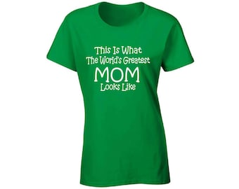 This Is What The Worlds Greatest Mom Looks Like T shirt Top Shirt Gift for Mom Mothers