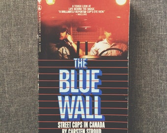 The Blue Wall: Street Cops In Canada by Carsten Stroud