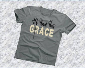 All About that Grace,  Graphic Tee, Christian T-shirt, Christian Shirt, Tee Shirt, , Faith Shirt,  Christian Gifts, Inspirational T-shirt