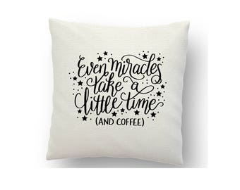 Even miracles take a little time, inspirational cushion cover, printed using sublimation ink and a heat press