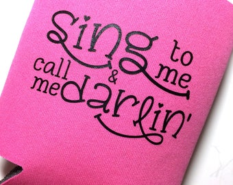 Sing To Me & Call Me Darlin' Can Cooler/Beer Cooler/Can Holder/Can Hugger/Beer Hugger/Music Fan/Country Music/Concert Gear/Festival Gear