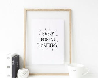 Every Moment Matters | Wall Art Printable