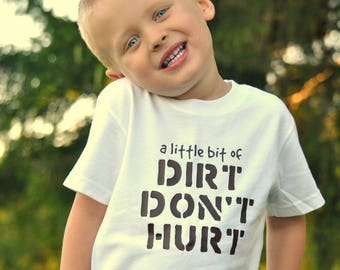 A Little Bit Of Dirt Don't Hurt Kid's Shirt - White Toddler Dirt Shirt - Dirty Shirt - Kid's Shirt - Dirt Doesn't Hurt - Unisex Clothing