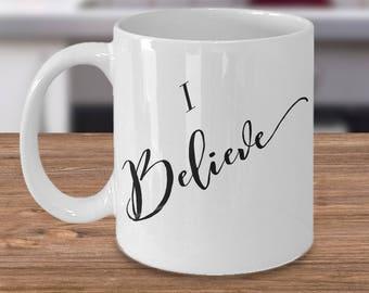 "Inspirational Gift Idea - Motivational Mug - ""I Believe"" Ceramic White  11 oz Coffee or Tea Cup - Christian Mug"