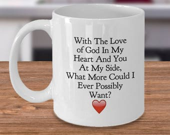 """Christian Gift for Him or Her!   """"With The Love of God in My Heart and You at My Side, What More Could I Ever Possibly Want?"""" Ceramic Mug"""