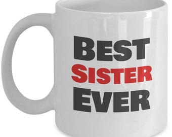 Best Sister Ever, Sister Mugs, Sister Coffee Mug, Sister Gift, Gifts For Sister , Best sister Mug, Birthday Gift,Anniversary Gift