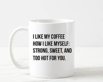 I Like My Coffee How I Like Myself: Strong, Sweet, and Too Hot For You Mug